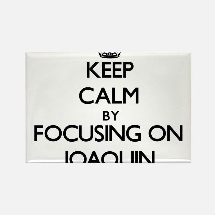 Keep Calm by focusing on on Joaquin Magnets