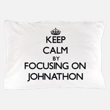 Keep Calm by focusing on on Johnathon Pillow Case