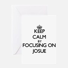 Keep Calm by focusing on on Josue Greeting Cards