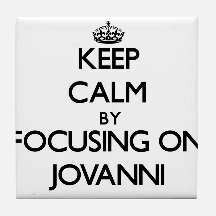 Keep Calm by focusing on on Jovanni Tile Coaster