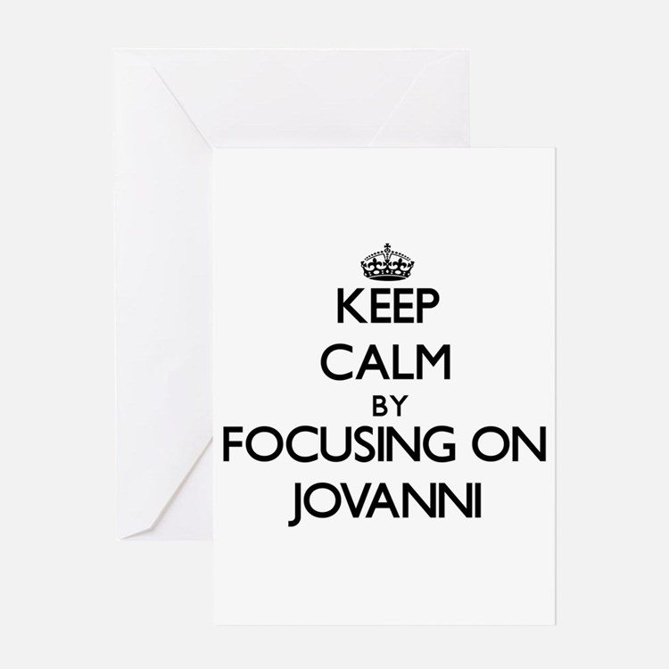 Keep Calm by focusing on on Jovanni Greeting Cards