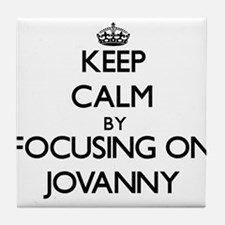 Keep Calm by focusing on on Jovanny Tile Coaster