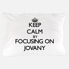 Keep Calm by focusing on on Jovany Pillow Case