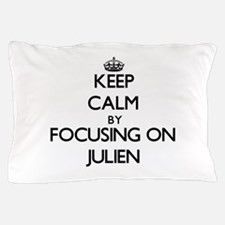 Keep Calm by focusing on on Julien Pillow Case
