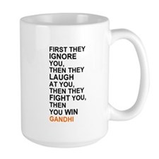 Gandhi Quote: First They Ignore You... Mugs