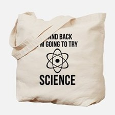 I'm Going To Try Science Tote Bag