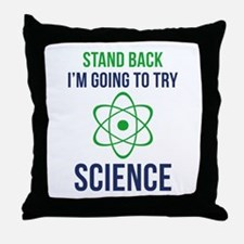 I'm Going To Try Science Throw Pillow
