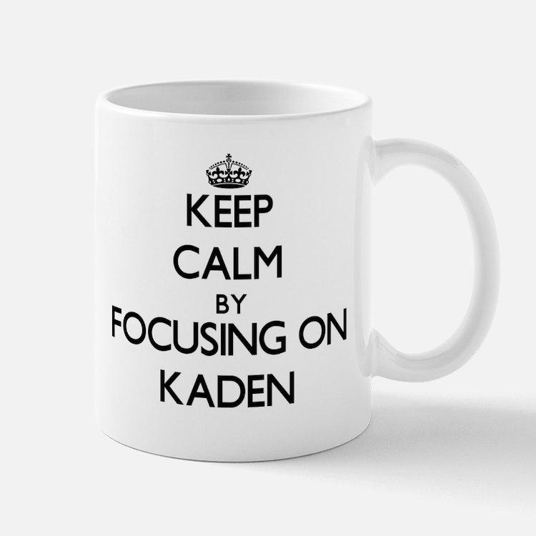 Keep Calm by focusing on on Kaden Mugs