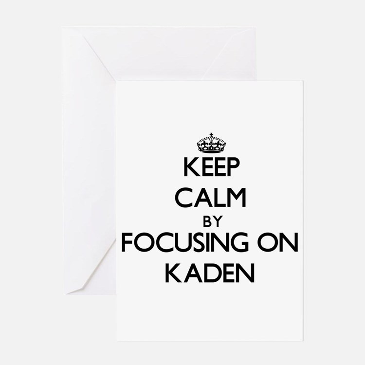 Keep Calm by focusing on on Kaden Greeting Cards