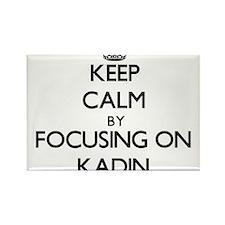 Keep Calm by focusing on on Kadin Magnets