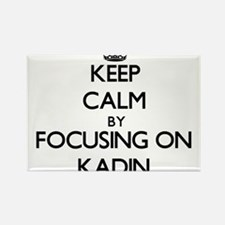 Keep Calm by focusing on on Kadin Magnets
