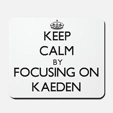 Keep Calm by focusing on on Kaeden Mousepad