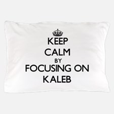 Keep Calm by focusing on on Kaleb Pillow Case