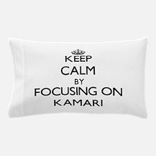 Keep Calm by focusing on on Kamari Pillow Case