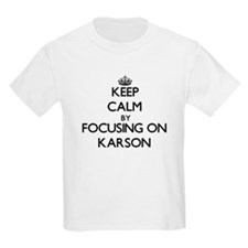 Keep Calm by focusing on on Karson T-Shirt