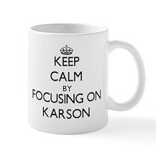 Keep Calm by focusing on on Karson Mugs