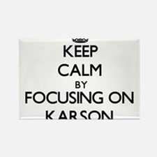 Keep Calm by focusing on on Karson Magnets