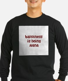happiness is being Alana T