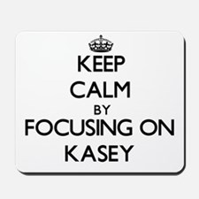 Keep Calm by focusing on on Kasey Mousepad
