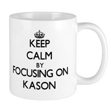 Keep Calm by focusing on on Kason Mugs