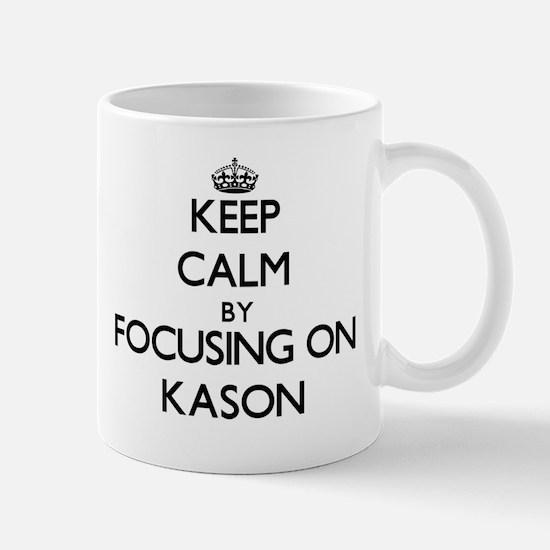 Keep Calm by focusing on on Kason Mugs