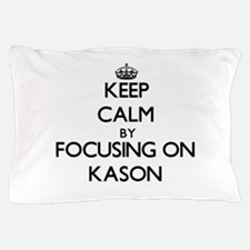 Keep Calm by focusing on on Kason Pillow Case