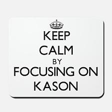 Keep Calm by focusing on on Kason Mousepad