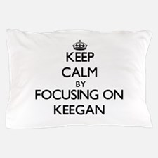 Keep Calm by focusing on on Keegan Pillow Case