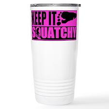 Keep it squatchy Pink Travel Mug