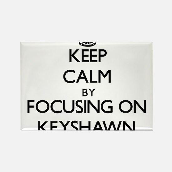 Keep Calm by focusing on on Keyshawn Magnets