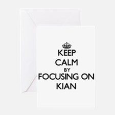 Keep Calm by focusing on on Kian Greeting Cards