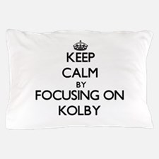 Keep Calm by focusing on on Kolby Pillow Case