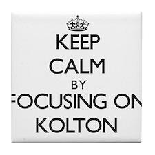 Keep Calm by focusing on on Kolton Tile Coaster