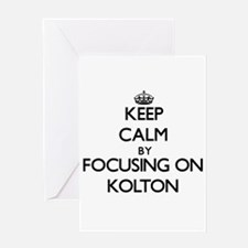 Keep Calm by focusing on on Kolton Greeting Cards