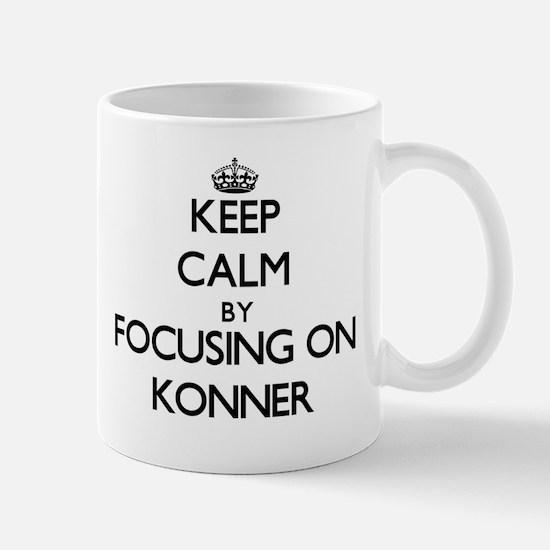 Keep Calm by focusing on on Konner Mugs