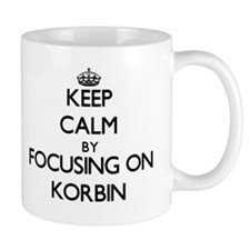 Keep Calm by focusing on on Korbin Mugs