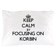 Keep Calm by focusing on on Korbin Pillow Case