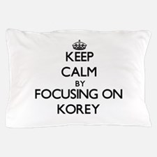 Keep Calm by focusing on on Korey Pillow Case