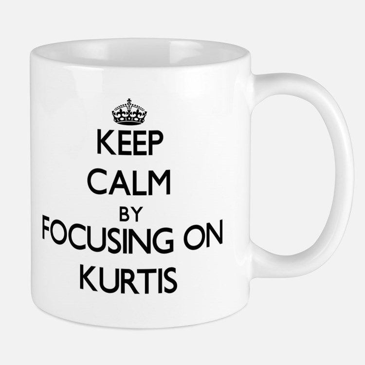 Keep Calm by focusing on on Kurtis Mugs