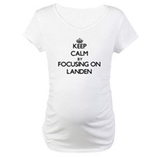 Keep Calm by focusing on on Land Shirt