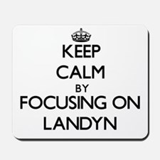 Keep Calm by focusing on on Landyn Mousepad