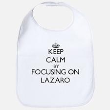 Keep Calm by focusing on on Lazaro Bib
