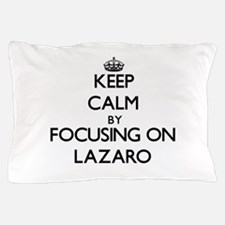 Keep Calm by focusing on on Lazaro Pillow Case