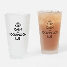 Keep Calm by focusing on on Luis Drinking Glass
