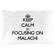 Keep Calm by focusing on on Malachi Pillow Case