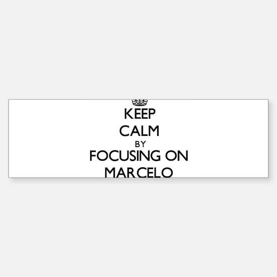 Keep Calm by focusing on on Marcelo Bumper Bumper Bumper Sticker