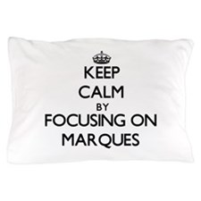 Keep Calm by focusing on on Marques Pillow Case
