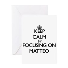 Keep Calm by focusing on on Matteo Greeting Cards