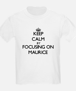 Keep Calm by focusing on on Maurice T-Shirt
