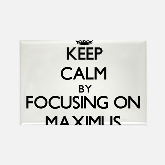 Keep Calm by focusing on on Maximus Magnets